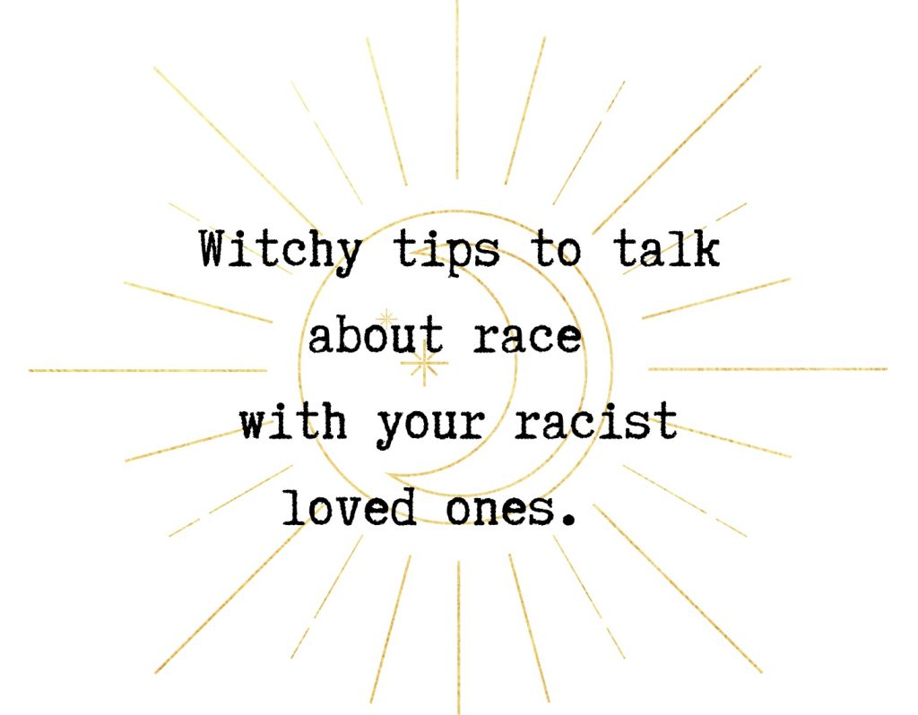 tips to talk about race with your racist loved ones